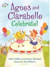 Agnes and Clarabelle Celebrate! - Adele Griffin, Courtney Sheinmel, Sara Palacios
