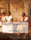 Twelve Years A Slave: Large Print Edition - Solomon Northup