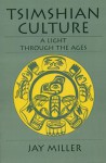 Tsimshian Culture: A Light through the Ages - Jay Miller