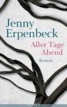 Aller Tage Abend: Roman (German Edition) - Jenny Erpenbeck