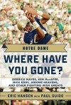 Notre Dame: Where Have You Gone? Derrick Mayes, Ken MacAfee, Nick Eddy, Jerome Heavens, and Other Fighting Irish Greats - Eric Hansen