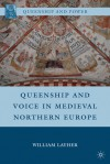Queenship and Voice in Medieval Northern Europe - William Layher