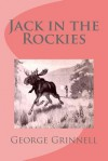 Jack in the Rockies - George Bird Grinnell