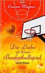 """Die Liebe ist (k)ein Basketballspiel """"Overtime"""" (Band 2: Overtime) - Emma Wagner"""
