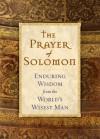 The Prayer Of Solomon: Enduring Wisdom From The Worlds Wisest Man - Baker Publishing Group