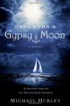 Once Upon a Gypsy Moon: An Improbable Voyage and One Man's Yearning for Redemption - Michael C. Hurley
