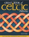 Great Book of Celtic Patterns: The Ultimate Design Sourcebook for Artists and Crafters - Lora S. Irish