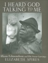 I Heard God Talking to Me: William Edmondson and His Stone Carvings - Elizabeth Spires