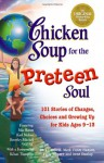 Chicken Soup for the Preteen Soul: 101 Stories of Changes, Choices and Growing Up for Kids, ages 9-13 (Chicken Soup for the Soul) - Jack Canfield, Mark Victor Hansen
