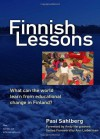 Finnish Lessons: What Can the World Learn from Educational Change in Finland? (The Series on School Reform) - Pasi Sahlberg