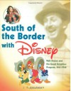 South of the Border with Disney: Walt Disney and the Good Neighbor Program, 1941-1948 - J.B. Kaufman