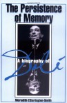 The Persistence Of Memory: A Biography Of Dali - Meredith Etherington-Smith, Robert Descharnes