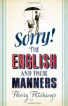 Sorry!: The English and Their Manners - Henry Hitchings