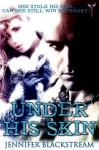 Under His Skin - Jennifer Blackstream