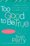 Too Good To Be True - Trish Perry
