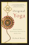 Original Yoga: Rediscovering Traditional Practices of Hatha Yoga - Richard Rosen