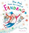 The Man from the Land of Fandango - Margaret Mahy, Polly Dunbar
