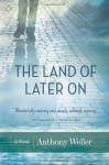 The Land of Later on - Anthony Weller