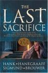 The Last Sacrifice - Hank Hanegraaff, Sigmund Brouwer