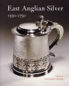 East Anglian Silver 1550-1750: 1550-1750 - Christopher Hartop, Philippa Glanville, Christopher Garibaldi