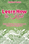 Knitting: Learn How to Knit - Dorothy Wilks