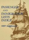 Passenger and Immigration Lists Index 2007 Supplement: A Guide to Published Records of More Than 4,689,000 Immigrants Who Came to the New World Between the Sixteenth and the Mid-Twentieth Centuries - Thomson Gale