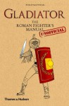 Gladiator: The Roman Fighter's (Unofficial) Manual by Philip Matyszak (2011) Hardcover - Philip Matyszak