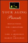 Your Aging Parents: reflections for caregivers - Earl A. Grollman, Sharon Hya Grollman