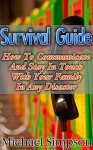 Survival Guide: How to Communicate And Stay In Touch With Your Family In Any Disaster: (Survival Guide for Beginners, DIY Survival Guide, survival tactic, ... item, bushcraft survival, bushcraft basics) - Michael Simpson
