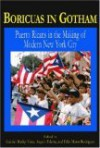 Boricuas In Gotham: Puerto Ricans In The Making Of New York City - Gabriel Haslip-Viera