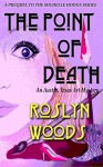 The Point of Death: An Austin, Texas Art Mystery - Roslyn Woods