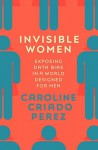 Invisible Women: Exposing Data Bias in a World Designed for Men  - Caroline Criado-Pérez
