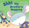 Shh! My Brother's Napping - Ruth Ohi