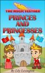 Princes and Princesses (The Magic Feather) - Lily Lexington