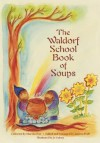 The Waldorf School Book of Soups - Marsha Post, Jo Valens