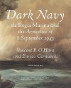 Dark Navy: The Italian Regia Marina and the Armistice of 8 September 1943 - Vincent O'Hara, Jean Hood, Enrico Cernuschi