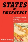 States of Emergency: Cultures of Revolt in Italy from 1968 to 1978 - Robert Lumley