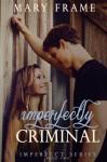 Imperfectly Criminal - Mary Frame