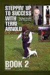 Steppin' Up To Success With Terri Arnold; Book 2 Novice - Terri Arnold, Anne Paul