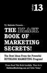 The Black Book of Marketing Secrets, Vol. 13 - T.J. Rohleder