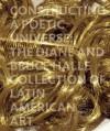Constructing a Poetic Universe: The Diane and Bruce Halle Collection of Latin American Art - Beverly Adams, Mari Carmen Ramirez, Juan Ledezma, Mari Caremen Ramirez, Suely Rolnik, Sonia Salzstein