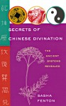 Secrets of Chinese Divination: The Ancient Systems Revealed - Sasha Fenton