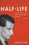 Half-Life: The Divided Life of Bruno Pontecorvo, Physicist or Spy - Frank Close