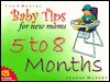 Baby Tips for New Moms: 5 To 8 Months (Baby Tips for New Moms and Dads) - Jeanne Murphy, Chris Murphy