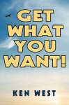 Get What You Want!: Workbook to Reactivate Your Passion for Life, Find Your Purpose and Achieve Your Dreams - Kenneth West