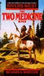The Two Medicine River - Richard S. Wheeler