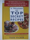 A Treasury Of Top Secret Recipes: The Complete Guide to Re-creating America's Bestselling Brand-name Foods and Restaurant Recipes in Your Own Home - Todd Wilbur