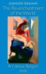 The Re-enchantment of the World: Art versus Religion - Gordon Graham