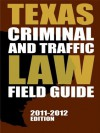Texas Criminal and Traffic Law Field Guide, 2011-2012 Edition - Publisher's Editorial Staff