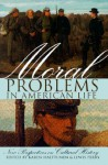 Moral Problems in American Life: New Perspectives on Cultural History - Karen Halttunen